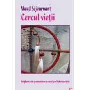 Cercul vietii - Initierea in samanism a unei psihoterapeute