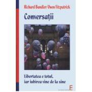 Conversatii - Libertatea inseamna totul, iar iubirea vine de la sine