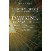 Dawkins - o amagire? - Fundamentalismul ateu si negarea divinului