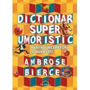 Dictionar super umoristic - Pentru incepatori si avansati