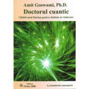 Doctorul cuantic - Ghidul unui fizician pentru sănătate şi vindecare