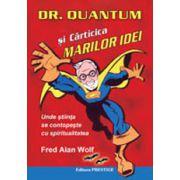 Dr. Quantum si carticica marilor idei - Unde stiinta se contopeste cu spiritualitatea