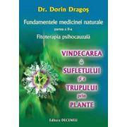 Fundamentele medicinei naturale - Partea a 2-a - Fitoterapia psihocauzală - Vindecarea sufletului şi a trupului prin plante