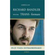 Ghidul lui Richard Bandler pentru TRANS-formare - Fa-ti viata extraordinara