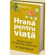 Hrana pentru viata - Miracolul vindecarii prin alimentatie si puterea mintii