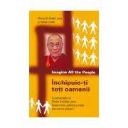 Inchipuie-ti toti oamenii - O conversatie cu Sfintia Sa Dalai Lama despre bani, politica si viata asa cum ar putea fi...