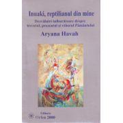Inuaki, reptilianul din mine - Dezvaluiri tulburatoare despre trecutul, prezentul si viitorul Pamantului