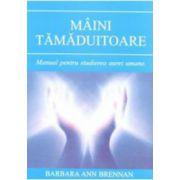 Maini tamaduitoare - Manual pentru studierea aurei umane