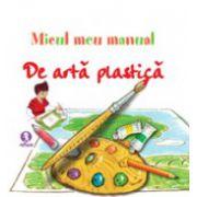 Micul meu manual de arta plastica - Idei amuzante pentru a invata sa desenati jucandu-va!