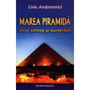 Marea piramida - Intre stiinta si ezoterism