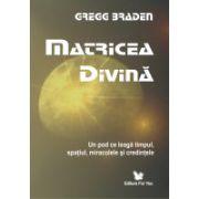 Matricea divina - Un pod ce leaga timpul, spatiul, miracolele si credintele