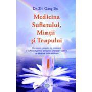 Medicina sufletului, mintii si a trupului - Un sistem complet de vindecare a sufletului pentru atingerea unei stari optime de sanatate si de vitalitate