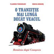 O tranzitie mai lunga decat veacul - Romania dupa Ceausescu