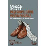 Pasi simpli catre vise imposibile - Cele cincisprezece secrete ale oamenilor de succes