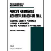Principii Fundamentale ale Dreptului Procesual Penal - Garantarea libertatii persoanelor - Prezumtia de nevinovatie - Egalitatea persoanelor in procesul penal