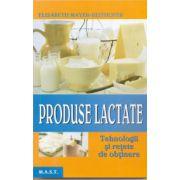 Produse lactate - Tehnologii si retete de obtinere