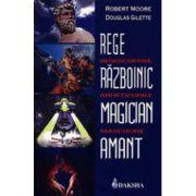 Rege, Razboinic, Magician, Amant - Redescopera arhetipurile masculine