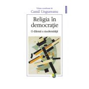 Religia in democratie - O dilema a modernitatii