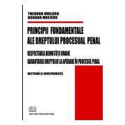 Principii Fundamentale ale Dreptului Procesual Penal - Respectarea demnitatii umane - Garantarea dreptului la aparare in procesul penal