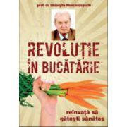 Revolutie in bucatarie - Reinvata sa gatesti sanatos