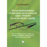 Sa ne îmbunatatim vederea in mod natural, usor, eficient si cu rezultate rapide