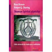 Shaman, Spiritul plantelor - Căile străvechi de vindecare a sufletului