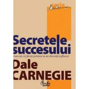 Secretele succesului - Cum sa va faceti prieteni si sa deveniti influent