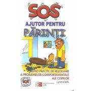 SOS Ajutor pentru parinti - Ghid practic de rezolvare a problemelor comportamentale ale copiilor