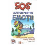 SOS Ajutor pentru emotii - Managementul anxietatii, furiei şi depresiei