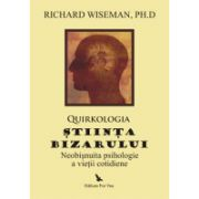 Quirkologia, stiinta bizarului - Neobisnuita psihologie a vietii cotidiene