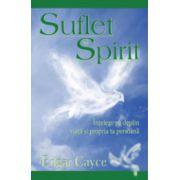 Suflet si spirit - Intelege pe deplin viata si propia ta persoana