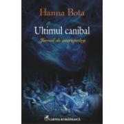 Ultimul canibal - Jurnal de antropolog