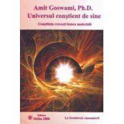 Universul constient de sine - Constiinta creeaza lumea materiala