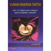 Vijnana Bhairava Tantra - Cele 112 tehnici pentru atingerea starii de iluminare spirituala