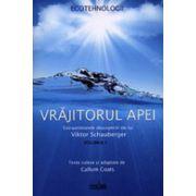 Vrajitorul apei - Vol. 1. - Extraordinarele descoperiri ale lui Viktor Schauberger