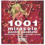 1001 miracole pentru sanatate - Solutii simple pentru a te simti bine, a arata splendid si a trai sanatos