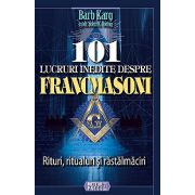 101 lucruri inedite despre francmasoni - Rituri, ritualuri si rastalmaciri