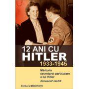 12 ani cu Hitler (1933-1945) - Marturia secretarei particulare a lui Hitler