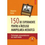 150 de experimente pentru a intelege manipularea mediatica - Psihologia consumatorului de mass-media