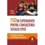 150 de experimente pentru cunoasterea sexului opus - Psihologia feminina si psihologia masculina