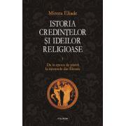 Istoria credintelor si ideilor religioase - Vol. 1 - De la epoca de piatra la misterele din Eleusis