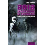 2012 - Incursiune in Enigmatic - Eseuri nonconventionale