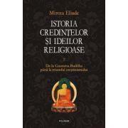 Istoria credintelor si ideilor religioase - Vol. 2 - De la Gautama Buddha pina la triumful crestinismului