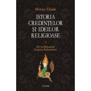 Istoria credintelor si ideilor religioase - Vol. 3 - De la Mahomed la epoca Reformelor