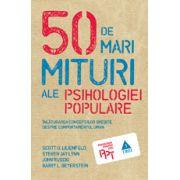 50 de mari mituri ale psihologiei populare - Înlăturarea concepţiilor greşite despre comportamentul uman