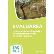 Evaluarea competentelor lingvistice de comunicare orala in limba romana - Bacalaureat 2012
