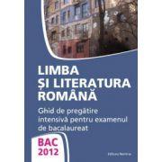 Limba si literatura romana - Ghid de pregatire intensiva pentru examenul de bacalaureat 2012 (Monica Jeican)