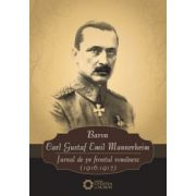 Baron Carl Gustaf Emil Mannerheim - Jurnal de pe frontul românesc (1916-1917)