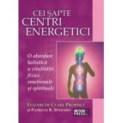 Cei sapte centri energetici - O abordare holistica a vitalitatii fizice, emotionale si spirituale