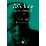 Civilizatia in tranzitie - Opere complete, vol. 10
